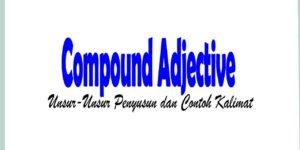 Compound Adjective: Unsur-Unsur Penyusun dan Contoh Kalimat