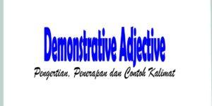 Demonstrative Adjective: Pengertian, Penerapan dan Contoh Kalimat