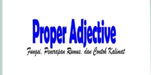 Proper Adjective: Fungsi, Penerapan Rumus, dan Contoh Kalimat