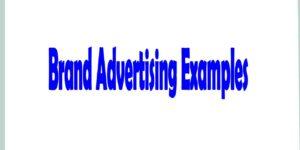 Sedang Cari Brand Advertising Examples? Cek Detailnya Disini